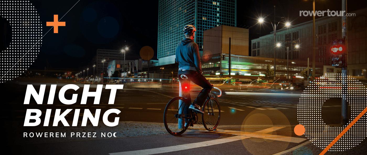 Night biking – rowerem przez noc